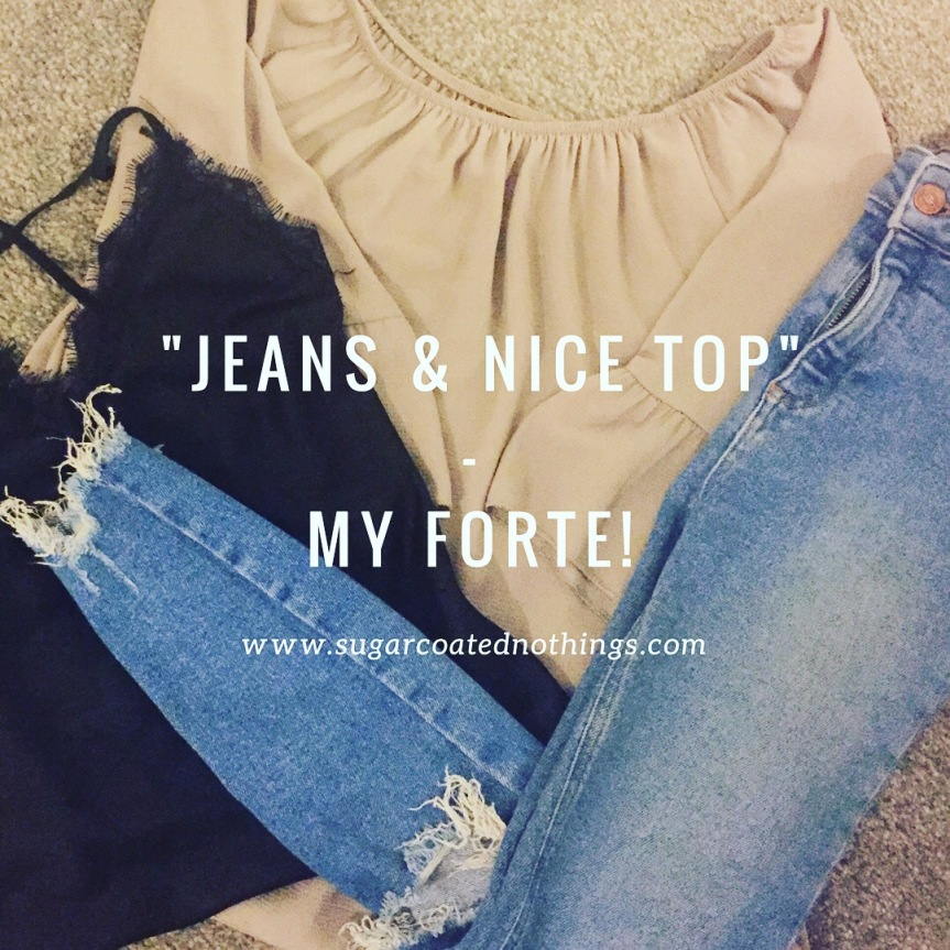'Jeans & Nice Top' – My forte!